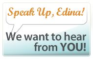 Speak up, Edina! We want to hear from you!